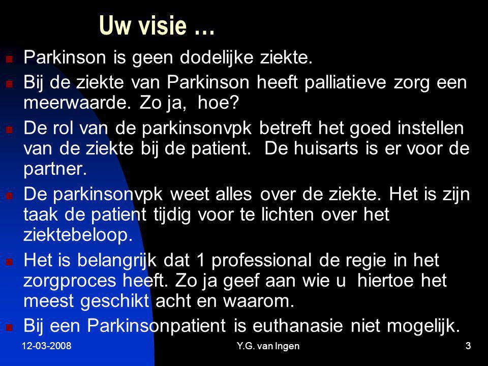 12-03-2008Y.G.van Ingen3 Uw visie … Parkinson is geen dodelijke ziekte.