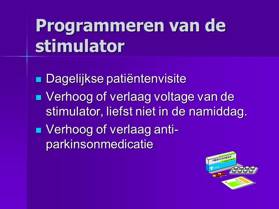 Programmeren van de stimulator Dagelijkse patiëntenvisite Dagelijkse patiëntenvisite Verhoog of verlaag voltage van de stimulator, liefst niet in de namiddag.