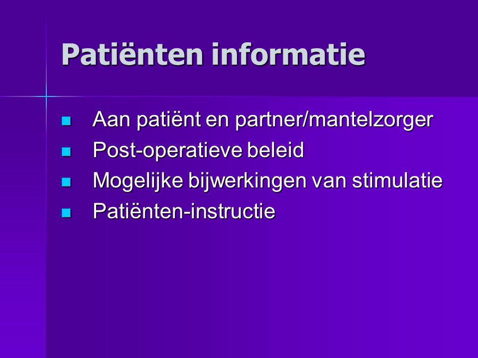 Patiënten informatie Aan patiënt en partner/mantelzorger Aan patiënt en partner/mantelzorger Post-operatieve beleid Post-operatieve beleid Mogelijke bijwerkingen van stimulatie Mogelijke bijwerkingen van stimulatie Patiënten-instructie Patiënten-instructie