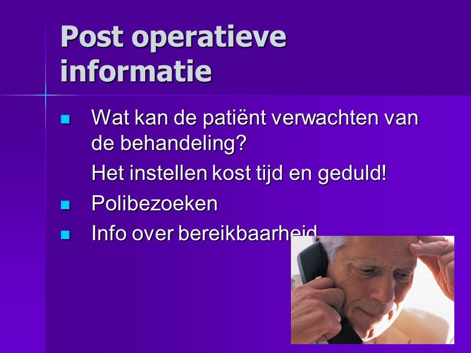 Post operatieve informatie Wat kan de patiënt verwachten van de behandeling.