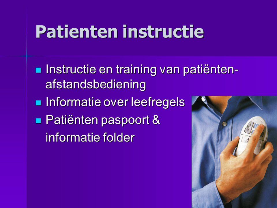Patienten instructie Instructie en training van patiënten- afstandsbediening Instructie en training van patiënten- afstandsbediening Informatie over leefregels Informatie over leefregels Patiënten paspoort & Patiënten paspoort & informatie folder