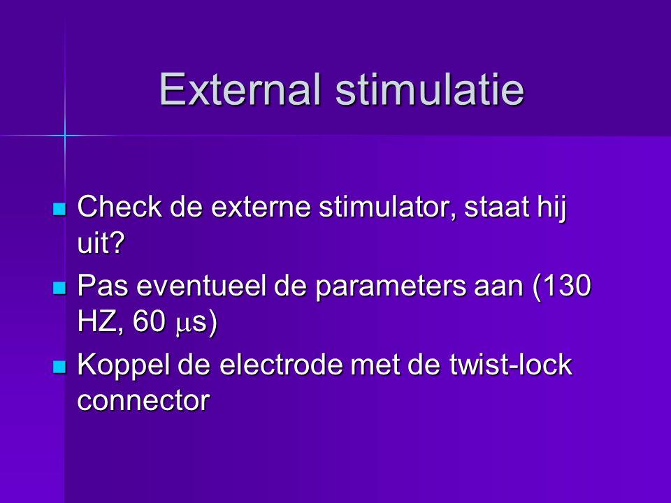 Check de externe stimulator, staat hij uit. Check de externe stimulator, staat hij uit.