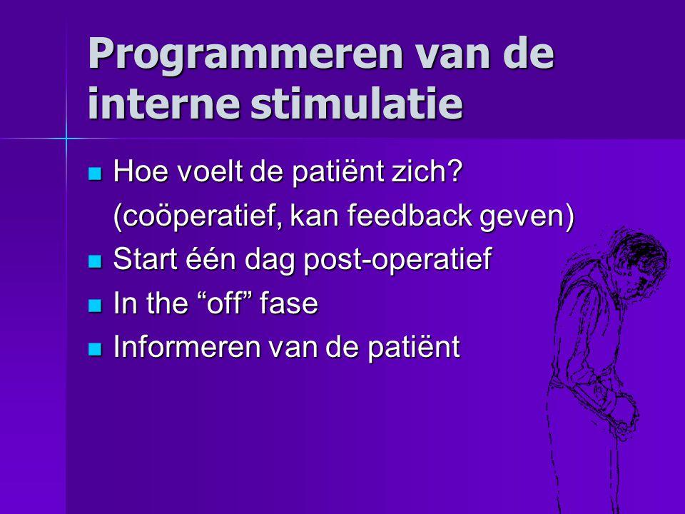 Programmeren van de interne stimulatie Hoe voelt de patiënt zich.