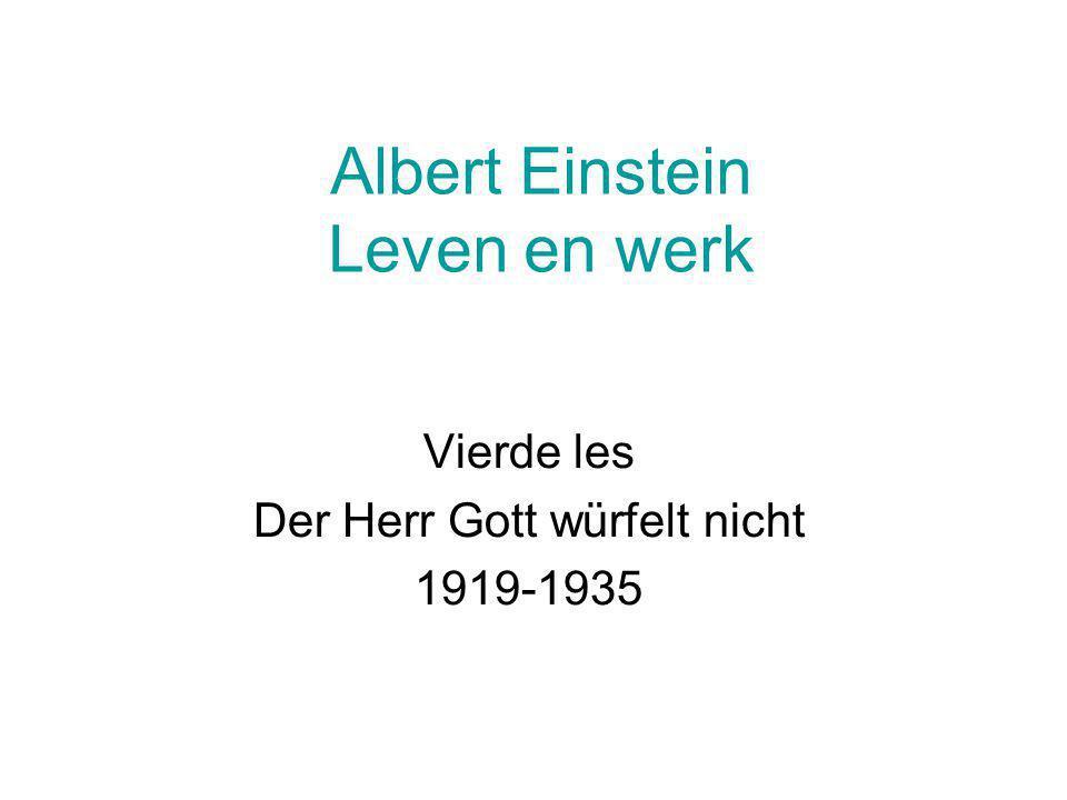Albert Einstein Leven en werk Vierde les Der Herr Gott würfelt nicht 1919-1935