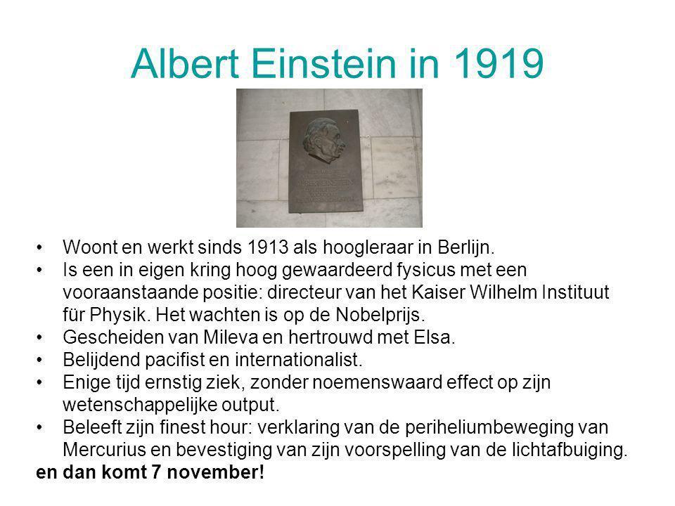 Albert Einstein in 1919 Woont en werkt sinds 1913 als hoogleraar in Berlijn. Is een in eigen kring hoog gewaardeerd fysicus met een vooraanstaande pos