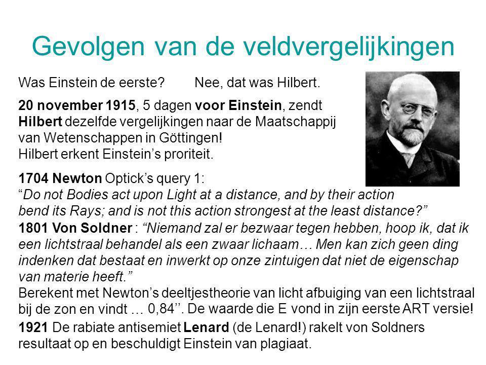 Gevolgen van de veldvergelijkingen Was Einstein de eerste?Nee, dat was Hilbert. 20 november 1915, 5 dagen voor Einstein, zendt Hilbert dezelfde vergel