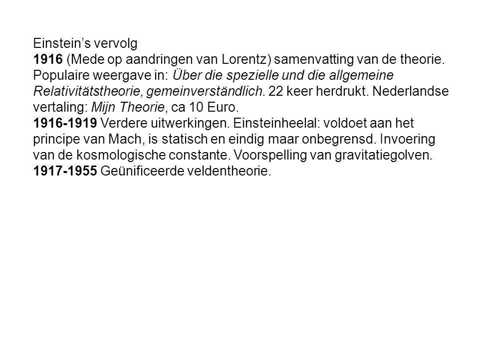 Einstein's vervolg 1916 (Mede op aandringen van Lorentz) samenvatting van de theorie. Populaire weergave in: Über die spezielle und die allgemeine Rel