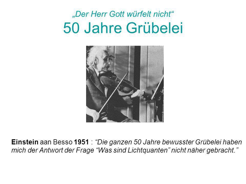 """""""Der Herr Gott würfelt nicht"""" 50 Jahre Grübelei Einstein aan Besso 1951 : """"Die ganzen 50 Jahre bewusster Grübelei haben mich der Antwort der Frage """"Wa"""