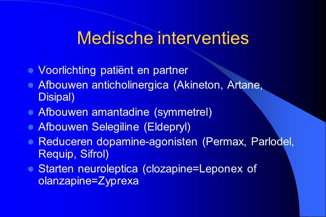 Medische interventies Voorlichting patiënt en partner Afbouwen anticholinergica (Akineton, Artane, Disipal) Afbouwen amantadine (symmetrel) Afbouwen S