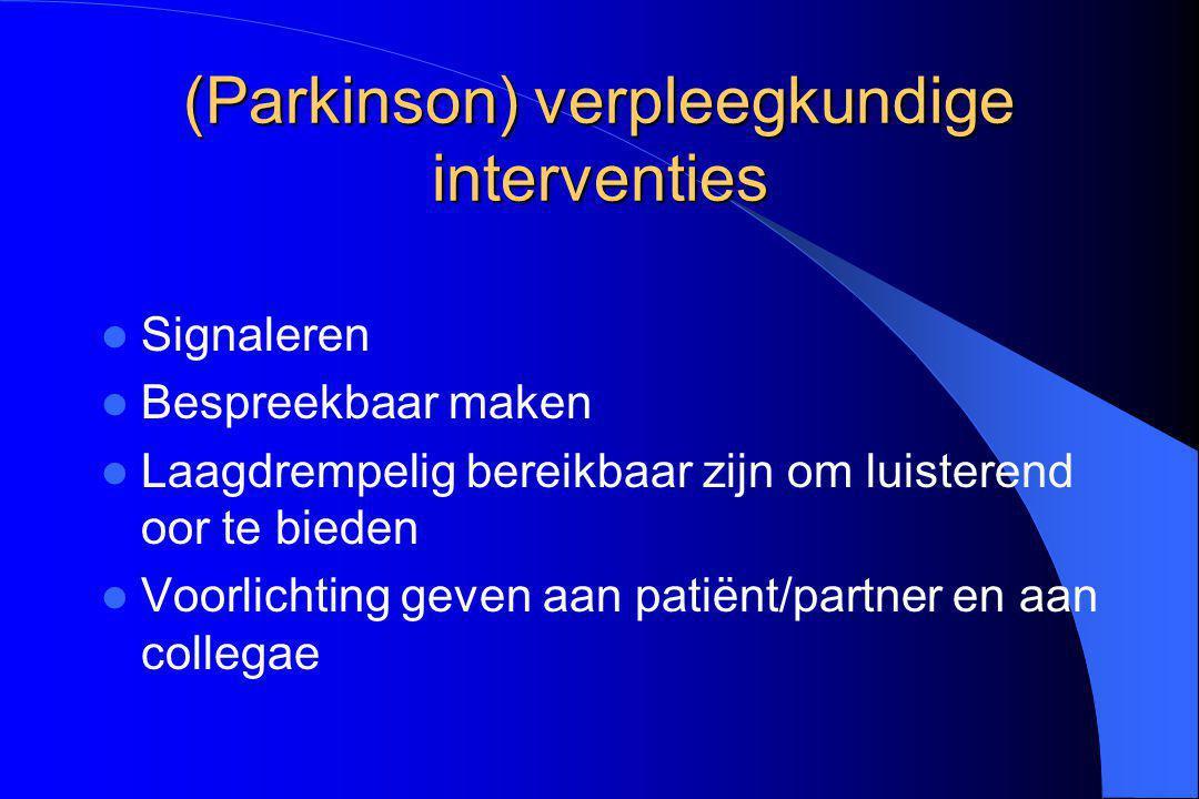 (Parkinson) verpleegkundige interventies Signaleren Bespreekbaar maken Laagdrempelig bereikbaar zijn om luisterend oor te bieden Voorlichting geven aa
