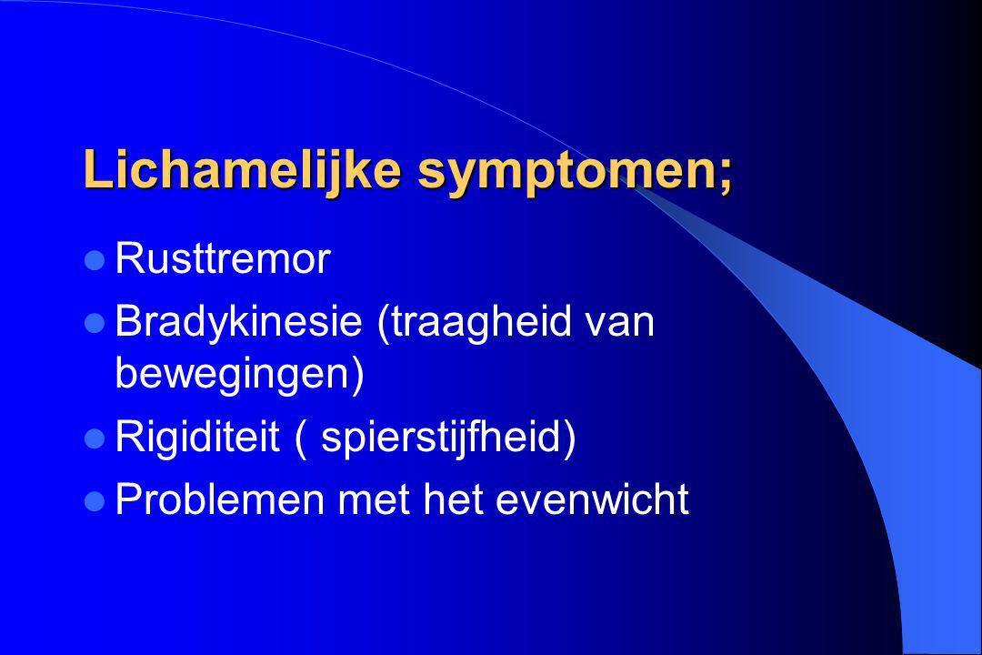 Lichamelijke symptomen; Rusttremor Bradykinesie (traagheid van bewegingen) Rigiditeit ( spierstijfheid) Problemen met het evenwicht