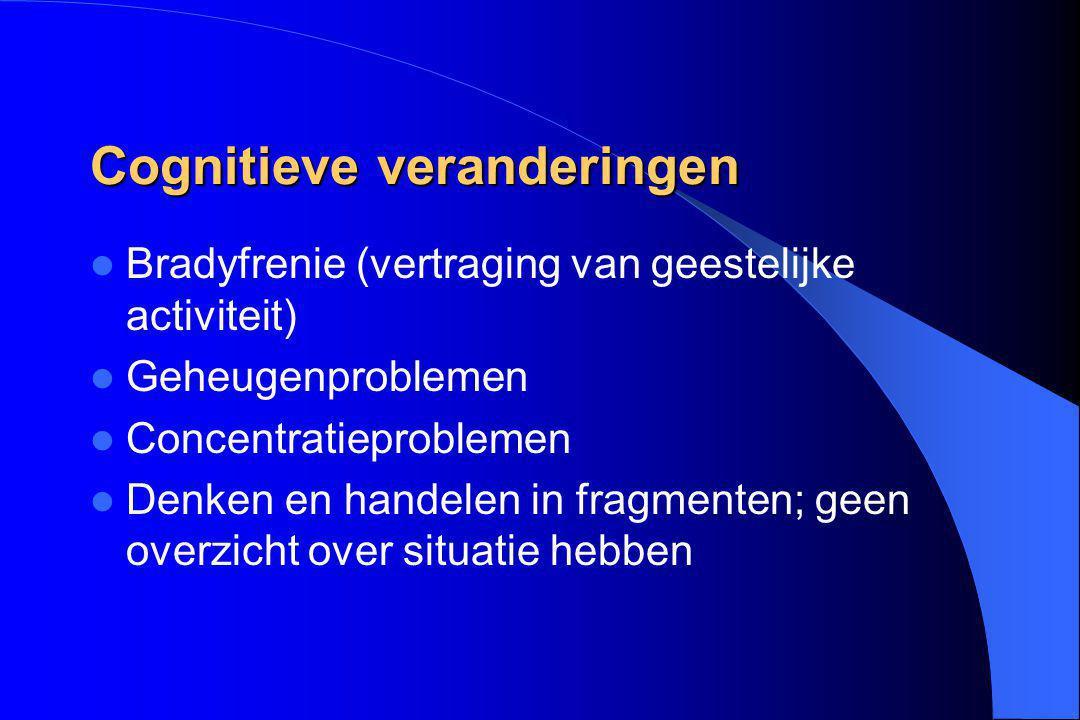 Bradyfrenie (vertraging van geestelijke activiteit) Geheugenproblemen Concentratieproblemen Denken en handelen in fragmenten; geen overzicht over situ