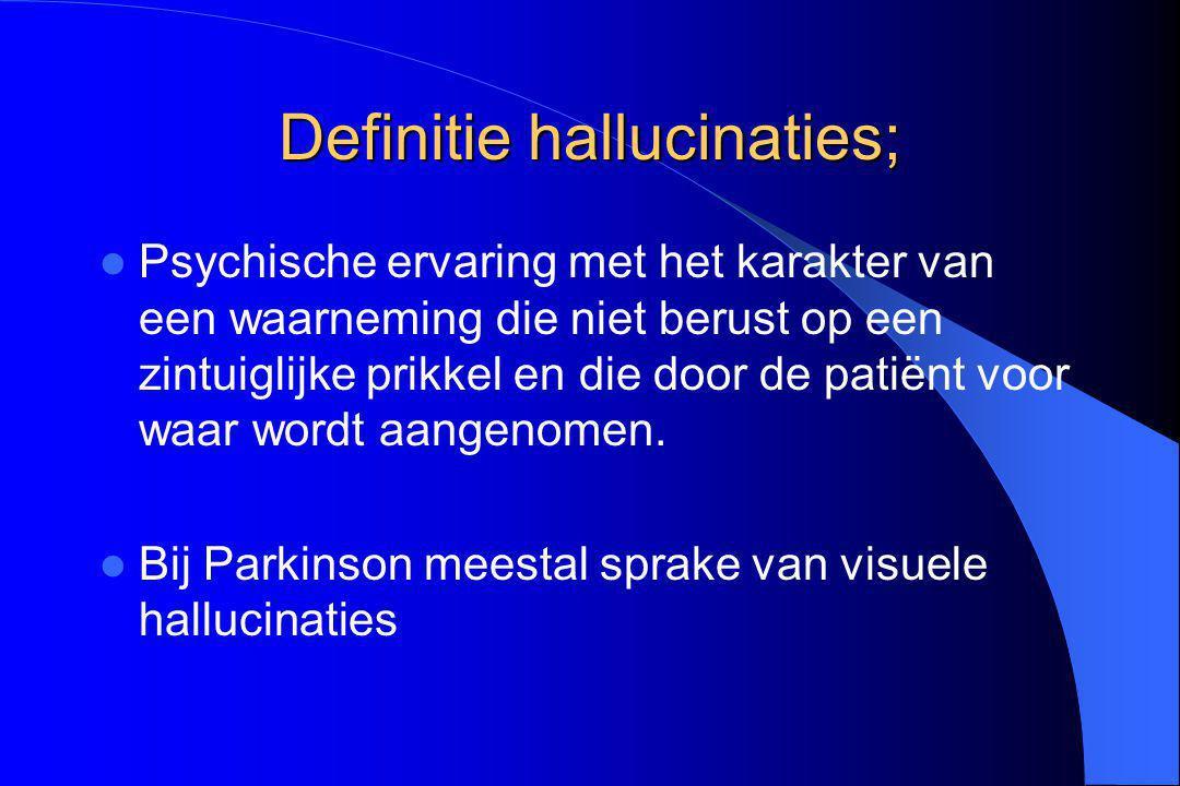Definitie hallucinaties; Psychische ervaring met het karakter van een waarneming die niet berust op een zintuiglijke prikkel en die door de patiënt vo