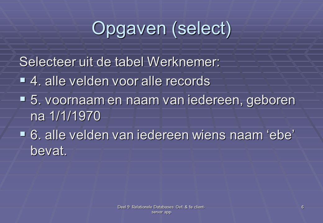 Deel 9: Relationele Databases: Oef.& 1e client- server app 7 Opgaven (update/delete)  7.