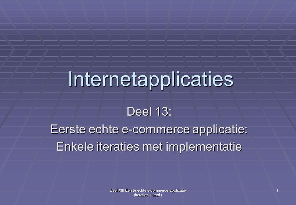 Deel XIII Eerste echte e-commerce applicatie (iteraties + impl ) 1 Internetapplicaties Deel 13: Eerste echte e-commerce applicatie: Enkele iteraties met implementatie