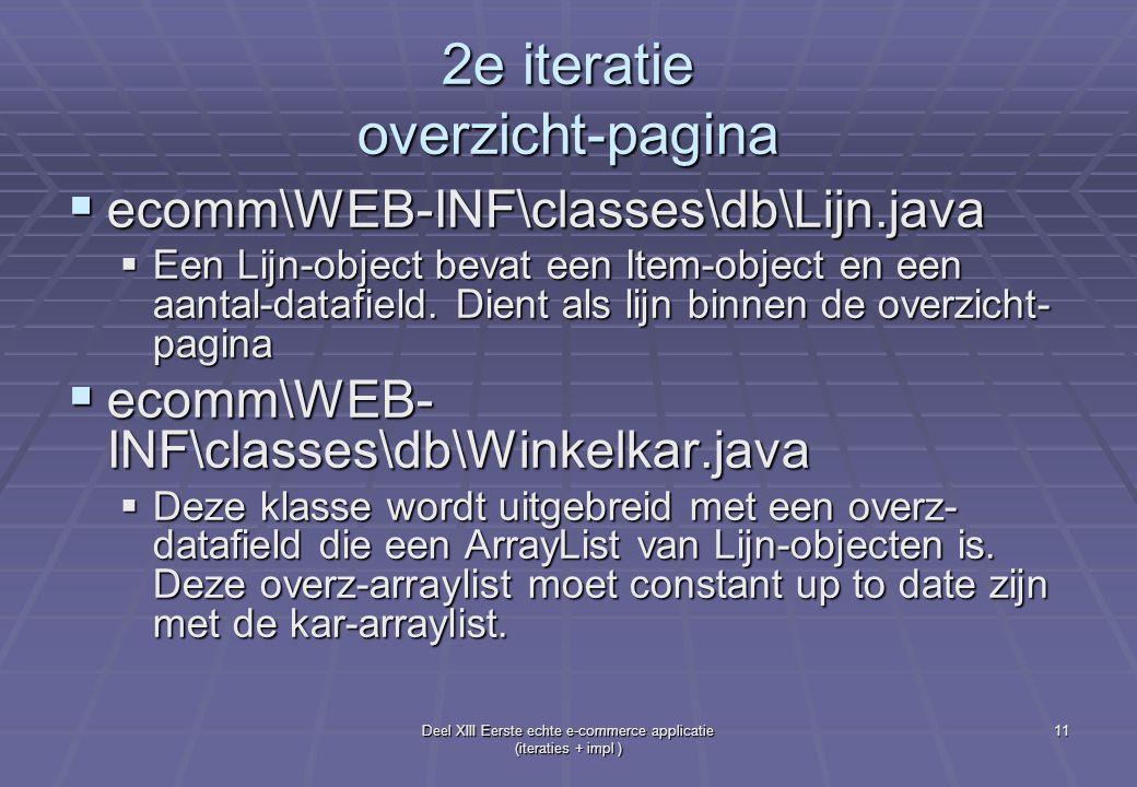 Deel XIII Eerste echte e-commerce applicatie (iteraties + impl ) 11 2e iteratie overzicht-pagina  ecomm\WEB-INF\classes\db\Lijn.java  Een Lijn-object bevat een Item-object en een aantal-datafield.