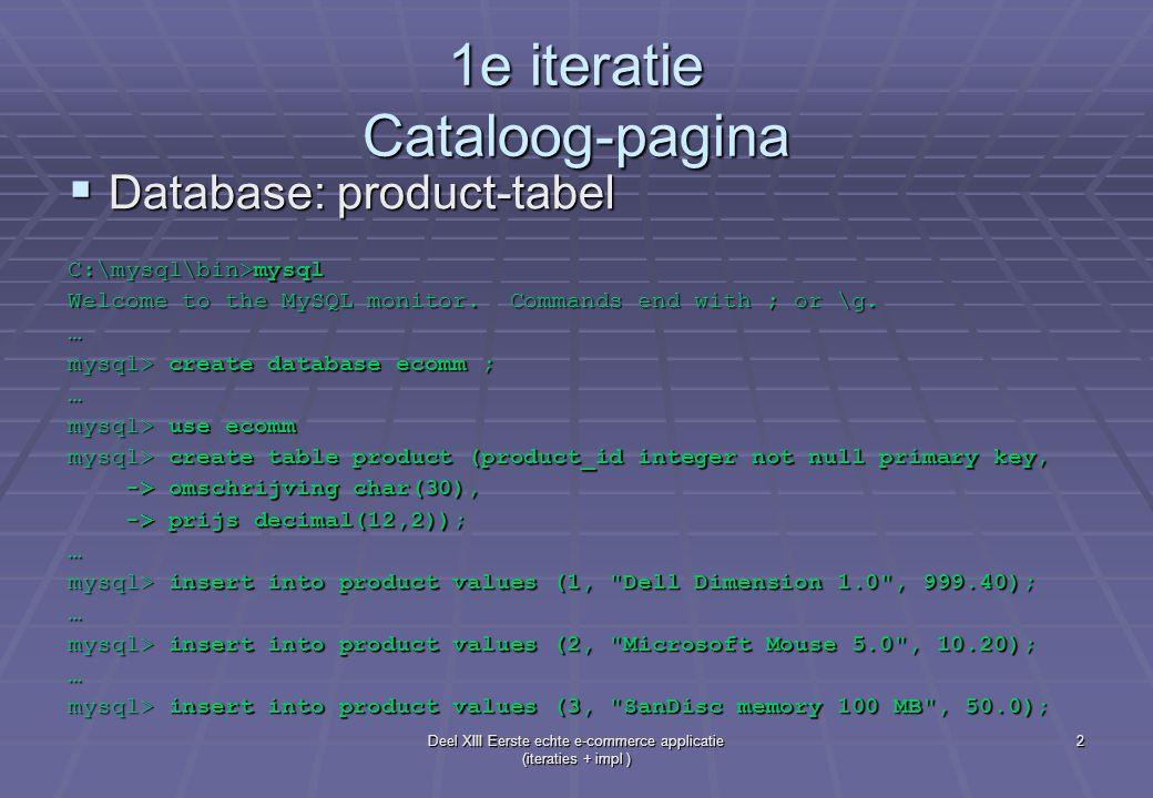Deel XIII Eerste echte e-commerce applicatie (iteraties + impl ) 13 2e iteratie overzicht-pagina  ecomm\WEB- INF\classes\db\Winkelkar.java … private ArrayList overz; private ArrayList overz; public Lijn getLijn(int pos){ public Lijn getLijn(int pos){ return (Lijn) overz.get(pos); return (Lijn) overz.get(pos); } public int lijnenSize(){ public int lijnenSize(){ return overz.size(); return overz.size(); }…