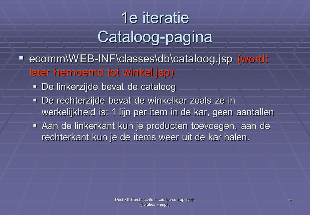 Deel XIII Eerste echte e-commerce applicatie (iteraties + impl ) 17 3e iteratie: bestelling-pagina  Database: bestelling-tabel Klant_id en date mogen voorlopig null zijn.