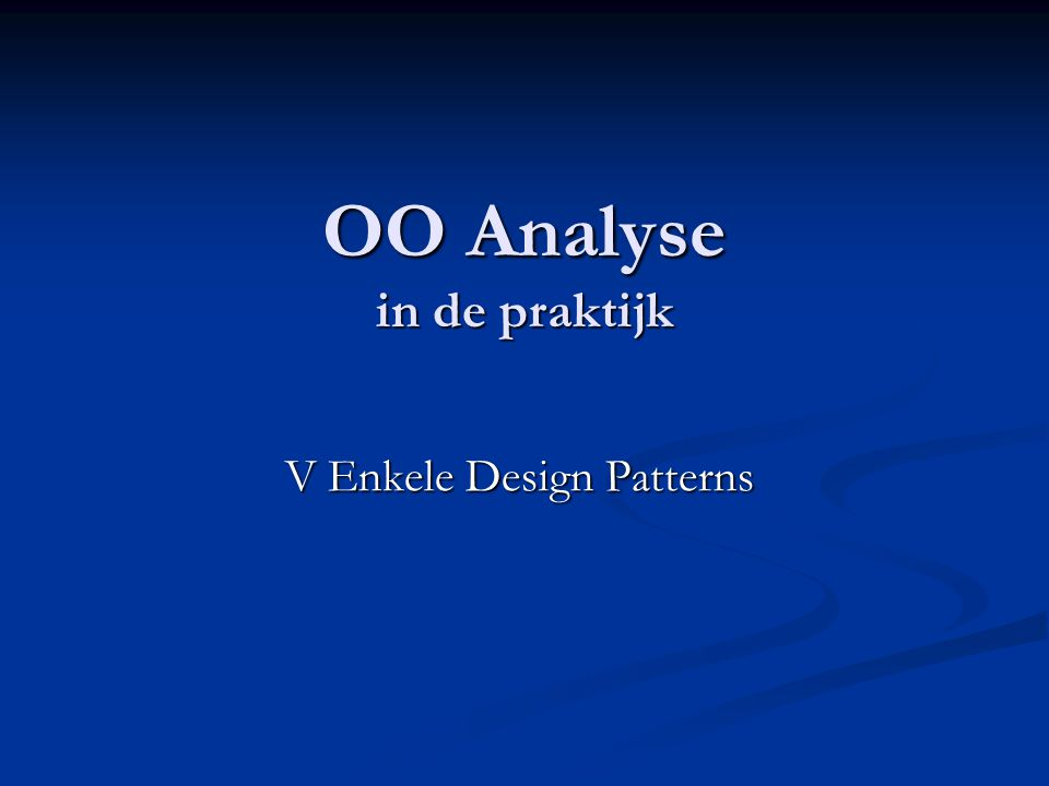 2OO Analyse, V Enkele Design Patterns Boeken/tutorials: Design Patterns Design Patterns Gamma, Helm, Johnson, Vlissides Gamma, Helm, Johnson, Vlissides Object Oriented Software Construction Object Oriented Software Construction Bertrand Meyer Bertrand Meyer