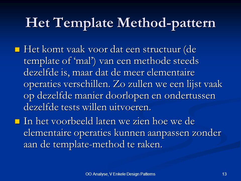 13OO Analyse, V Enkele Design Patterns Het Template Method-pattern Het komt vaak voor dat een structuur (de template of 'mal') van een methode steeds dezelfde is, maar dat de meer elementaire operaties verschillen.