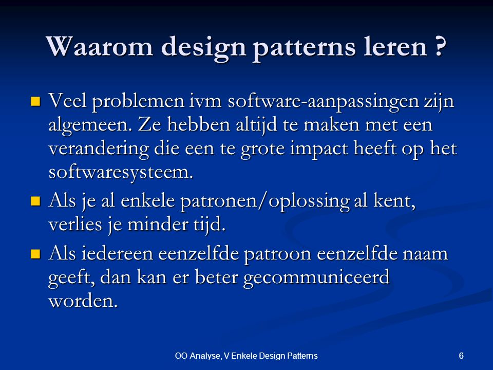 6OO Analyse, V Enkele Design Patterns Waarom design patterns leren .