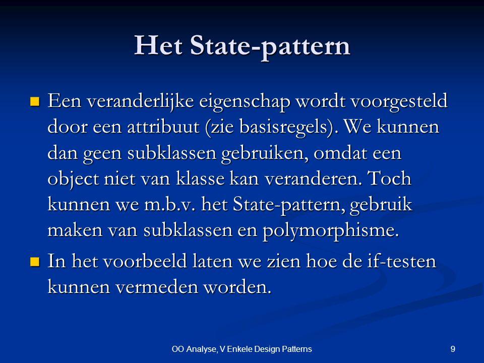 9OO Analyse, V Enkele Design Patterns Het State-pattern Een veranderlijke eigenschap wordt voorgesteld door een attribuut (zie basisregels).