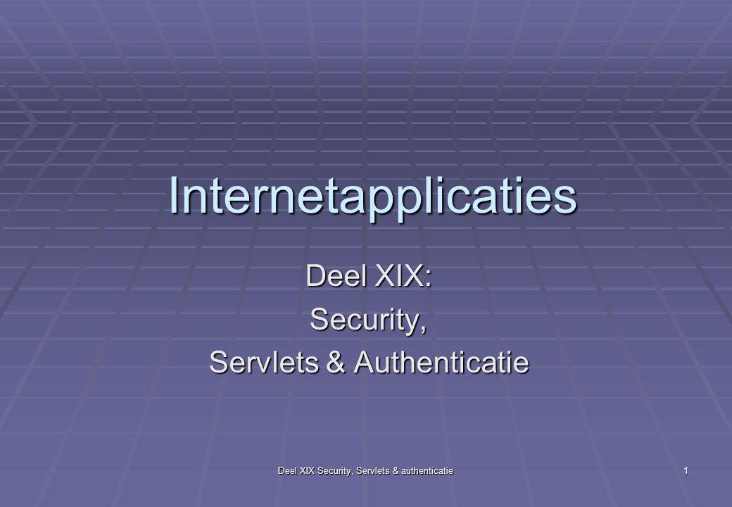 Deel XIX Security, Servlets & authenticatie 1 Internetapplicaties Deel XIX: Security, Servlets & Authenticatie