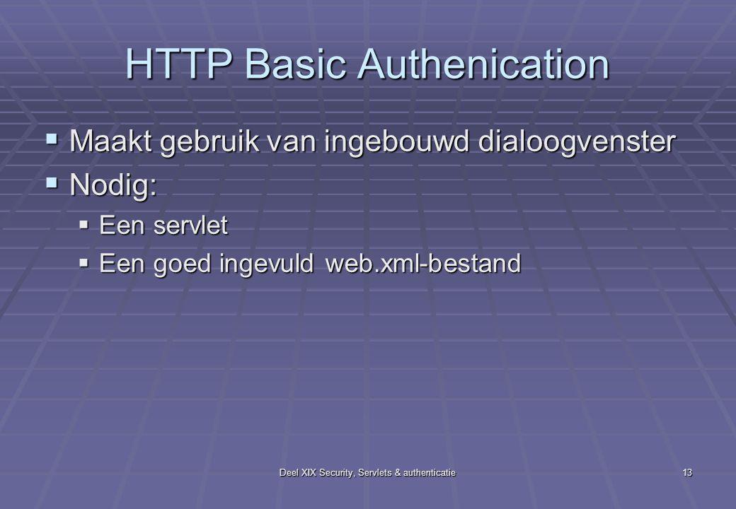 Deel XIX Security, Servlets & authenticatie13 HTTP Basic Authenication  Maakt gebruik van ingebouwd dialoogvenster  Nodig:  Een servlet  Een goed ingevuld web.xml-bestand