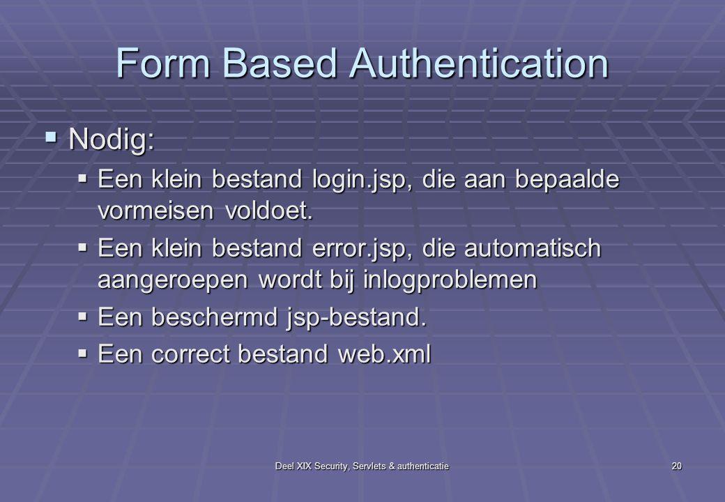 Deel XIX Security, Servlets & authenticatie20 Form Based Authentication  Nodig:  Een klein bestand login.jsp, die aan bepaalde vormeisen voldoet. 