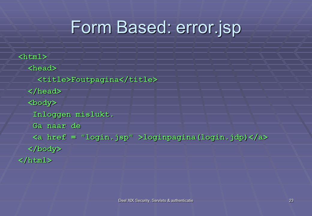 Deel XIX Security, Servlets & authenticatie23 Form Based: error.jsp <html> Foutpagina Foutpagina Inloggen mislukt. Inloggen mislukt. Ga naar de Ga naa