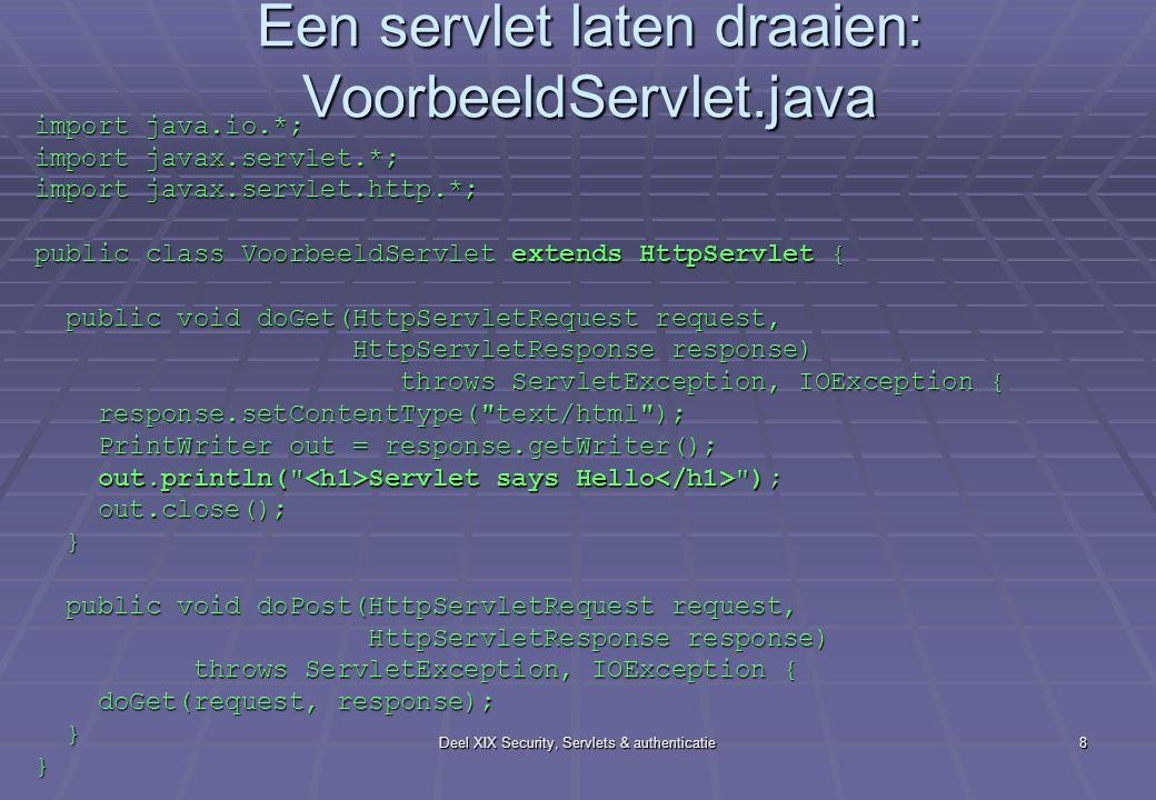 Deel XIX Security, Servlets & authenticatie8 Een servlet laten draaien: VoorbeeldServlet.java import java.io.*; import javax.servlet.*; import javax.s