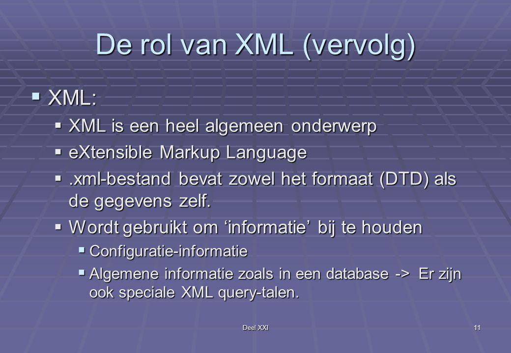 Deel XXI11 De rol van XML (vervolg)  XML:  XML is een heel algemeen onderwerp  eXtensible Markup Language .xml-bestand bevat zowel het formaat (DTD) als de gegevens zelf.