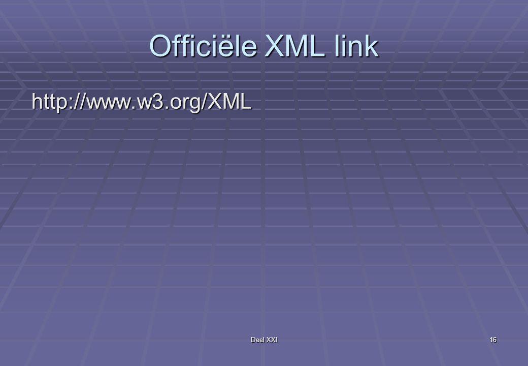 Deel XXI16 Officiële XML link http://www.w3.org/XML