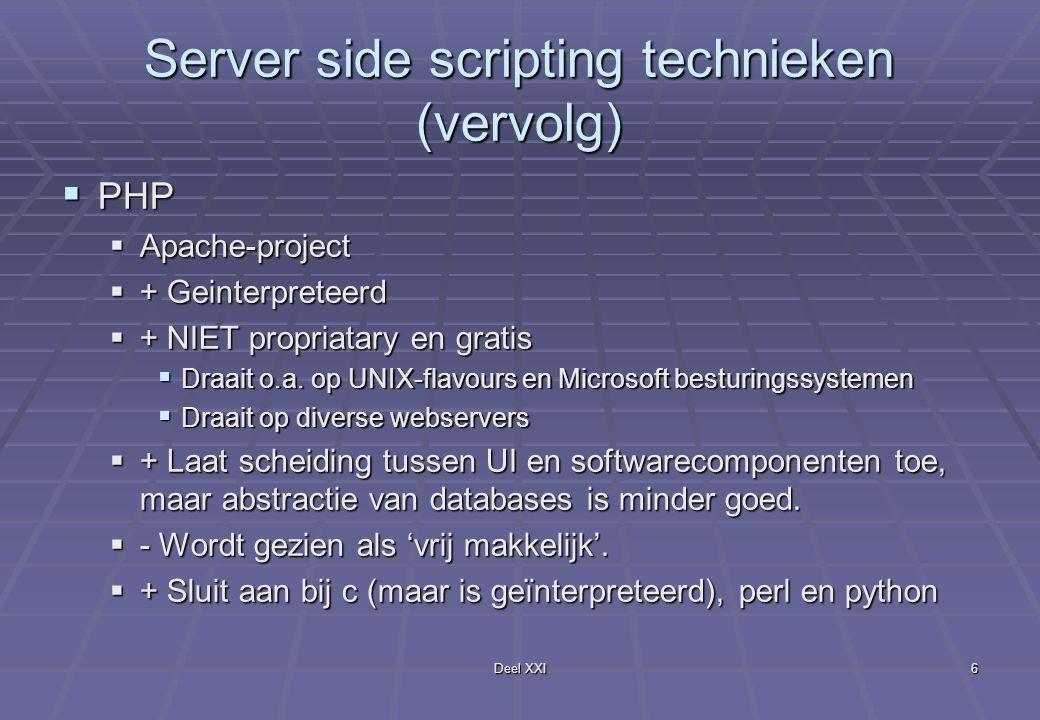 Deel XXI6 Server side scripting technieken (vervolg)  PHP  Apache-project  + Geinterpreteerd  + NIET propriatary en gratis  Draait o.a.