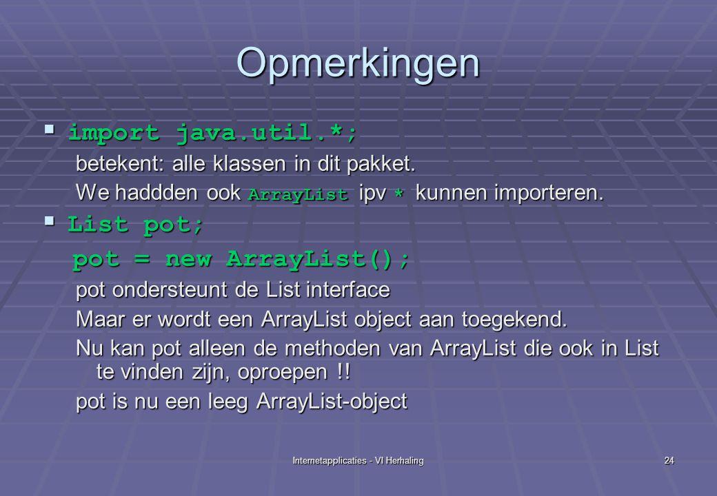 Internetapplicaties - VI Herhaling24 Opmerkingen  import java.util.*; betekent: alle klassen in dit pakket.