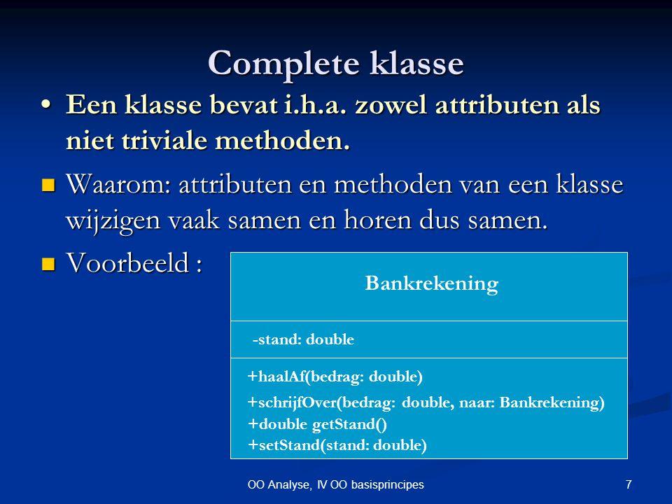 8OO Analyse, IV OO basisprincipes Complete klasse Oefening Oefening Wat is er eigenaardig bij dit voorbeeld: Verrichtingen +haalAf(van :BR, bedrag) +schrijfOver(bedrag, van: BR, naar: BR) BankRekening +getStand() +setStand(stand) -stand