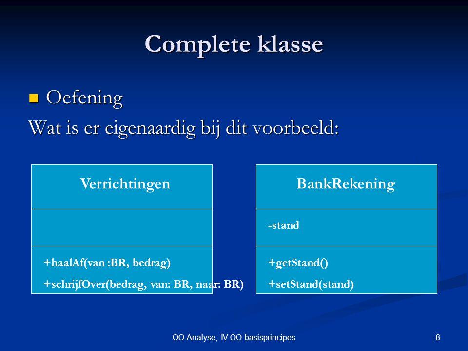 9OO Analyse, IV OO basisprincipes Veranderlijke eigenschappen Een veranderlijke eigenschap wordt voorgesteld door een attribuut.Een veranderlijke eigenschap wordt voorgesteld door een attribuut.