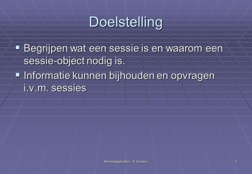 Internetapplicaties - V Sessies3 Doelstelling  Begrijpen wat een sessie is en waarom een sessie-object nodig is.