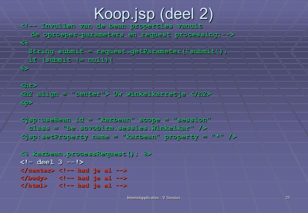 Internetapplicaties - V Sessies33 Koop.jsp (deel 2) <!-- Invullen van de bean properties vanuit de oproeper-parameters en request processing:--> <% St