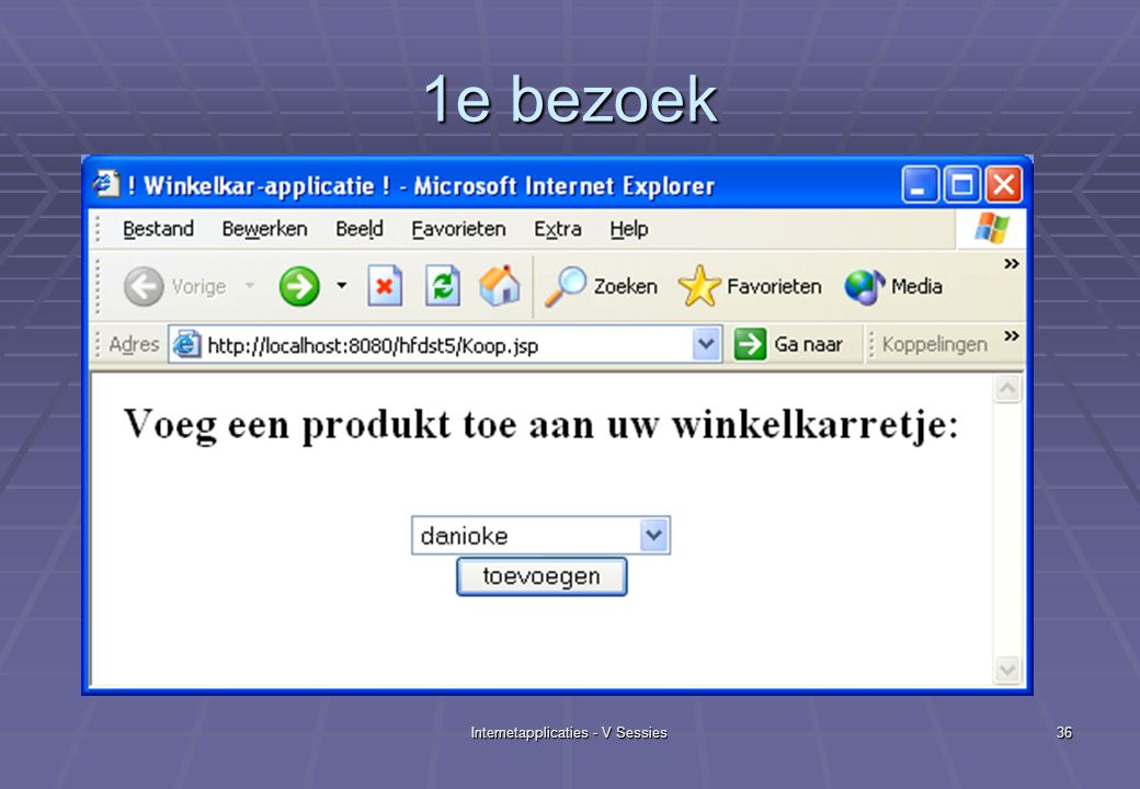 Internetapplicaties - V Sessies36 1e bezoek
