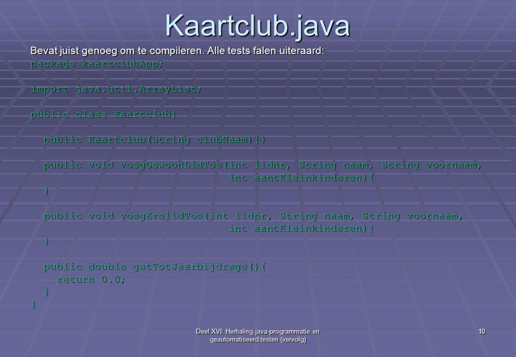 Deel XVI: Herhaling java-programmatie en geautomatiseerd testen (vervolg) 10 Kaartclub.java Bevat juist genoeg om te compileren. Alle tests falen uite