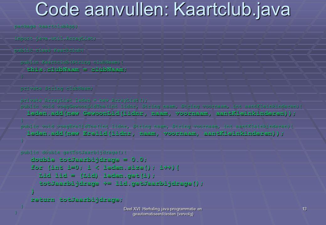 Deel XVI: Herhaling java-programmatie en geautomatiseerd testen (vervolg) 13 Code aanvullen: Kaartclub.java package kaartclubApp; import java.util.Arr