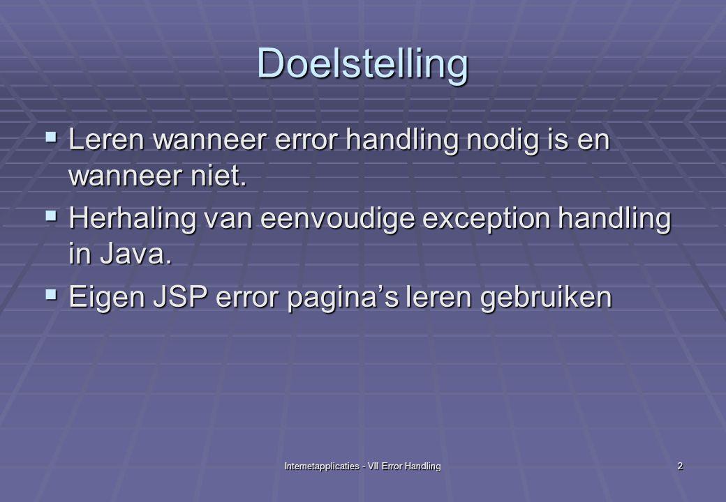 Internetapplicaties - VII Error Handling13 Java Exceptions: herhaling  Exception:  Objecten van deze klasse bevatten informatie over de speciale situatie.