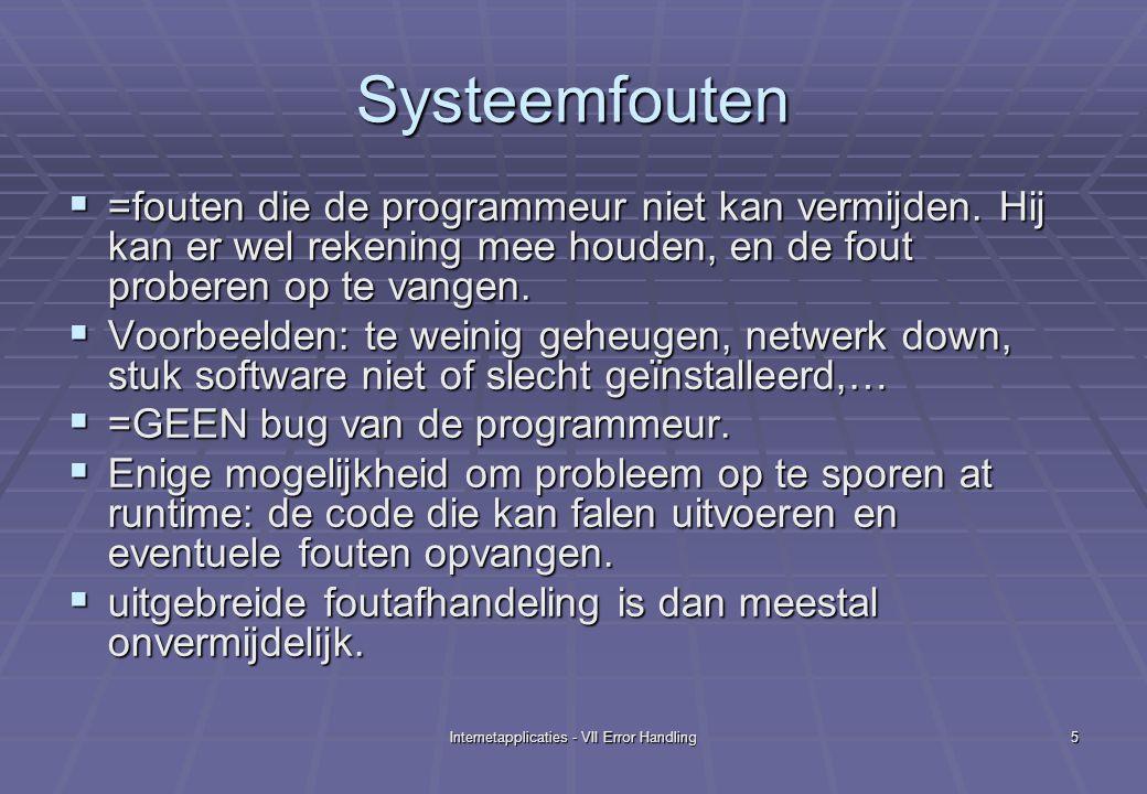 Internetapplicaties - VII Error Handling6 Programmafouten  Logische Fouten  De code is syntactisch juist, maar ondoordacht geschreven.