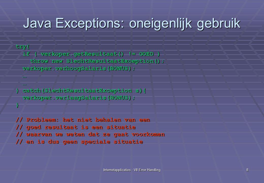 Internetapplicaties - VII Error Handling9 VB 6 error handling: overmijdelijk oneigenlijk gebruik In sommige talen wordt het oneigenlijk gebruik van error handling aangemoedigd.
