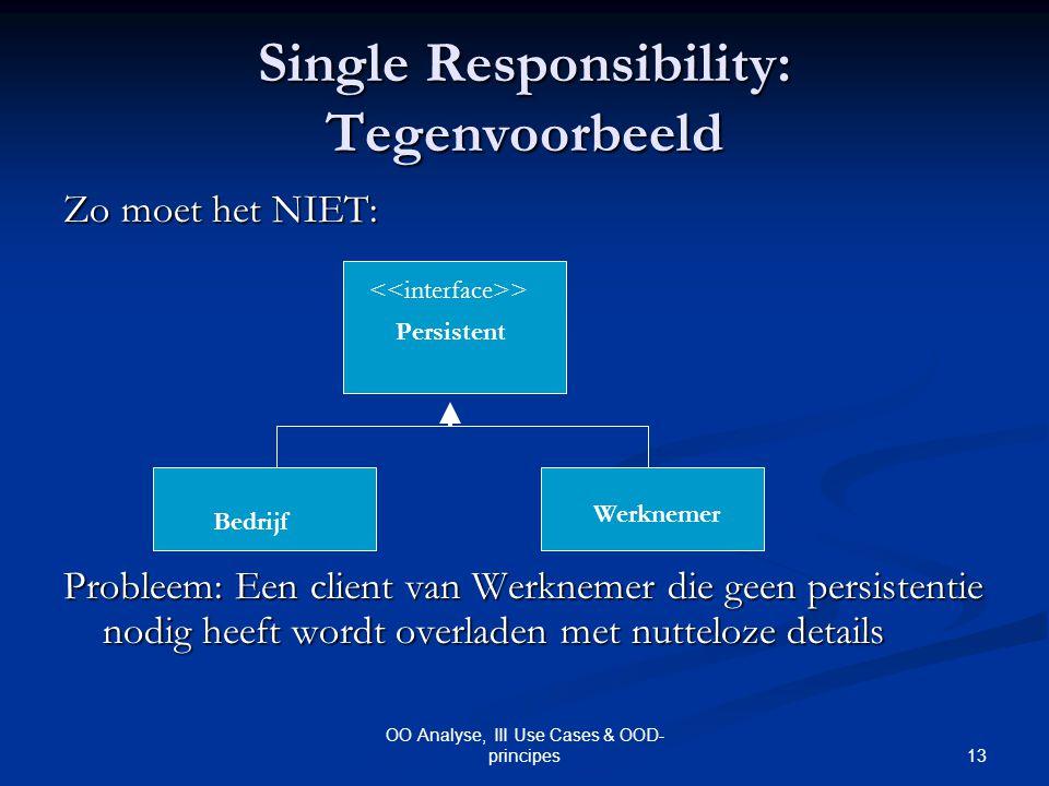 13 OO Analyse, III Use Cases & OOD- principes Single Responsibility: Tegenvoorbeeld Zo moet het NIET: Probleem: Een client van Werknemer die geen pers