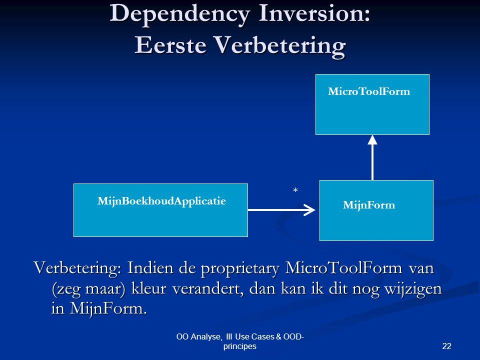 22 OO Analyse, III Use Cases & OOD- principes Dependency Inversion: Eerste Verbetering MicroToolForm MijnBoekhoudApplicatie MijnForm Verbetering: Indi