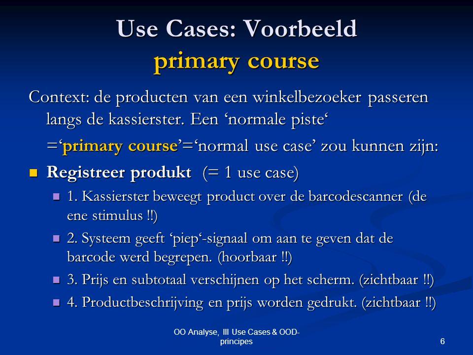 7 OO Analyse, III Use Cases & OOD- principes Use Cases: Voorbeeld alternate course Context: de producten van een winkelbezoeker passeren langs de kassierster.
