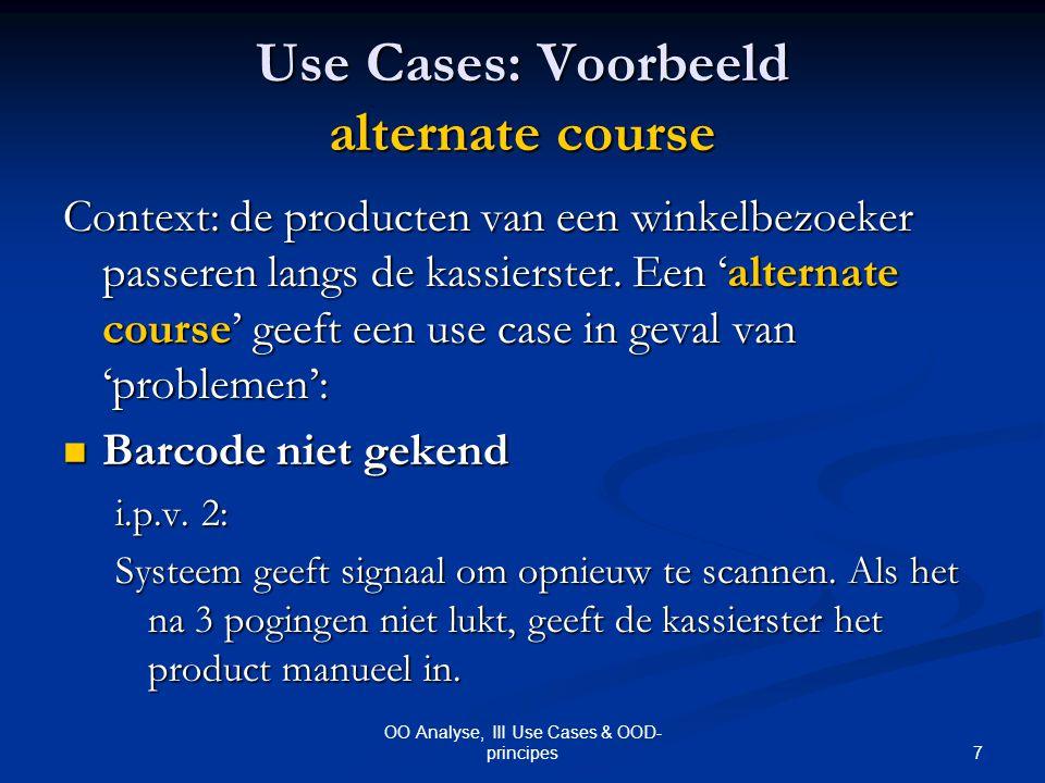 18 OO Analyse, III Use Cases & OOD- principes Liskov's Substitutie: Tegenvoorbeeld (vervolg) Wat is het probleem met dit tegenvoorbeeld: Wat is het probleem met dit tegenvoorbeeld: Uitbetalen van een nulsalaris is niet hetzelfde als niet uitbetalen van een salaris.