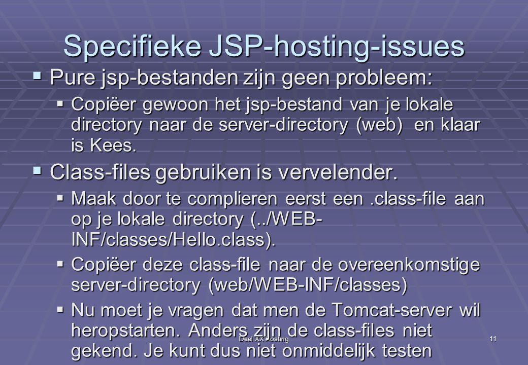 Deel XX Hosting11 Specifieke JSP-hosting-issues  Pure jsp-bestanden zijn geen probleem:  Copiëer gewoon het jsp-bestand van je lokale directory naar de server-directory (web) en klaar is Kees.